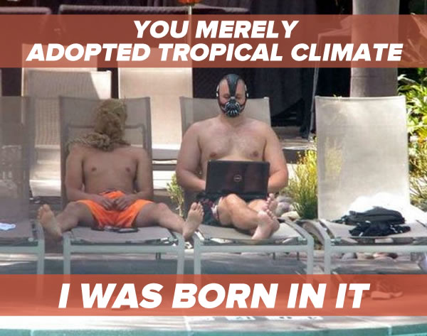 you merely adopted tropical climate