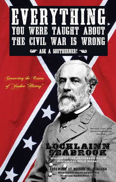 everything you were tauight about the civil war is wrong
