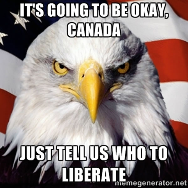 its going to be okay canada - just tell us who to liberate