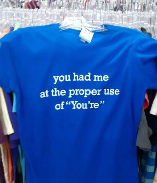 you had me at the proper use of youre