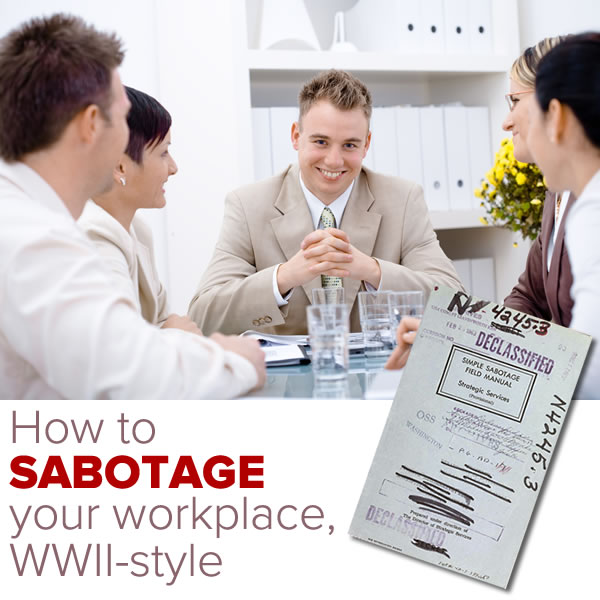 how to sabotage your workplace wwii-style