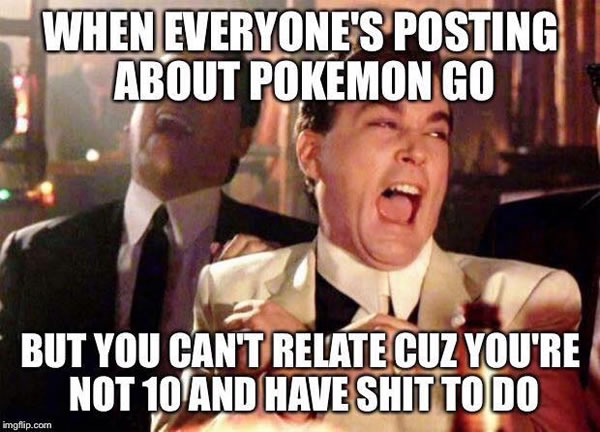 when everyones posting about pokemon go
