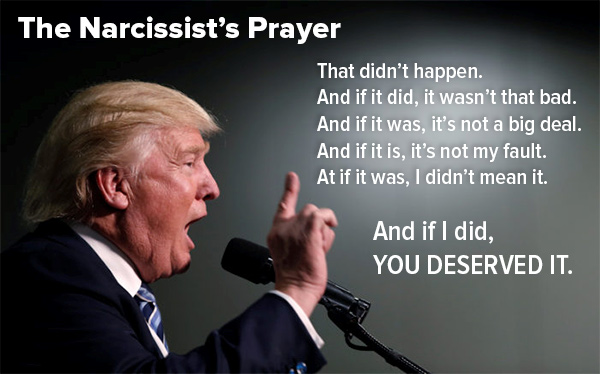 "Photo: Profile of Donald Trump with this text - ""The Narcissist's Prayer / That didn't happen. / And if it did, it wasn't that bad. / And if it was, it's not a big deal. / And if it is, it's not my fault. / And if it was, I didn't mean it. / And if I did. YOU DESERVED IT."""