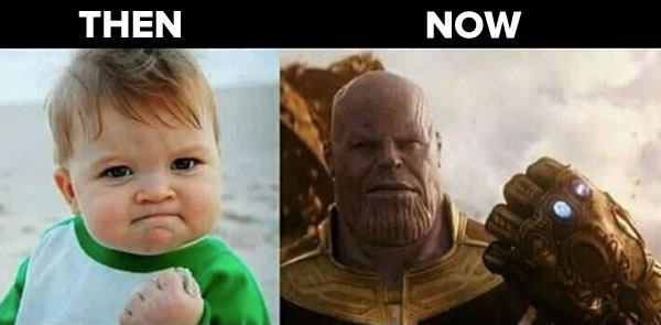 Photos: Then (Success Kid, holding up his fist in victory) and Now (Thanos, wearing the infinity gauntlet).