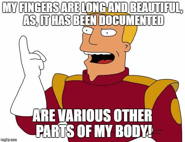 "Zapp Brannigan standing and pointing upward with Trump quote: ""My fingers are long and beautiful, as, it has been well been documented, are various other parts of my body."""