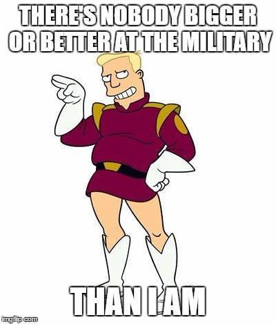 "Sassy Zapp Brannigan: ""There's nobody bigger or better at the military than I am."""