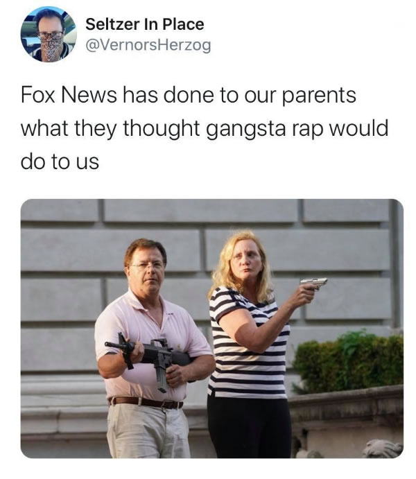 "Screen capture of tweet by ""VernorsHerzog"" with photo of St. Louis husband and wife pointing guns at a Black Lives Matter protest: ""Fox News has done to our parents what they thought gangsta rap would do to us."""