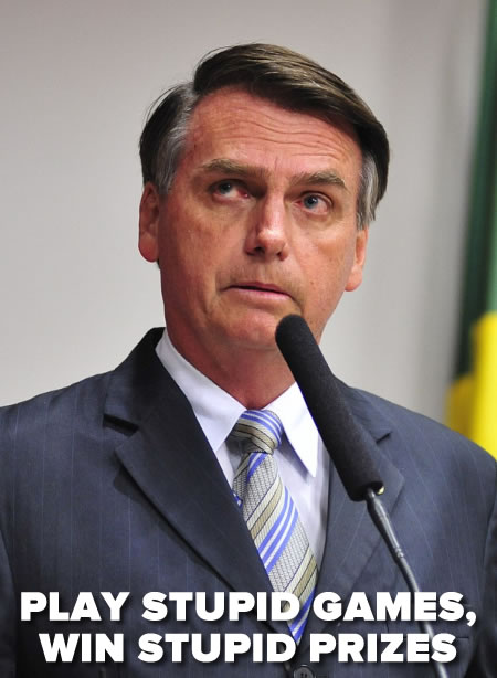 Jair Bolsonaro - Play stupid games, win stupid prizes