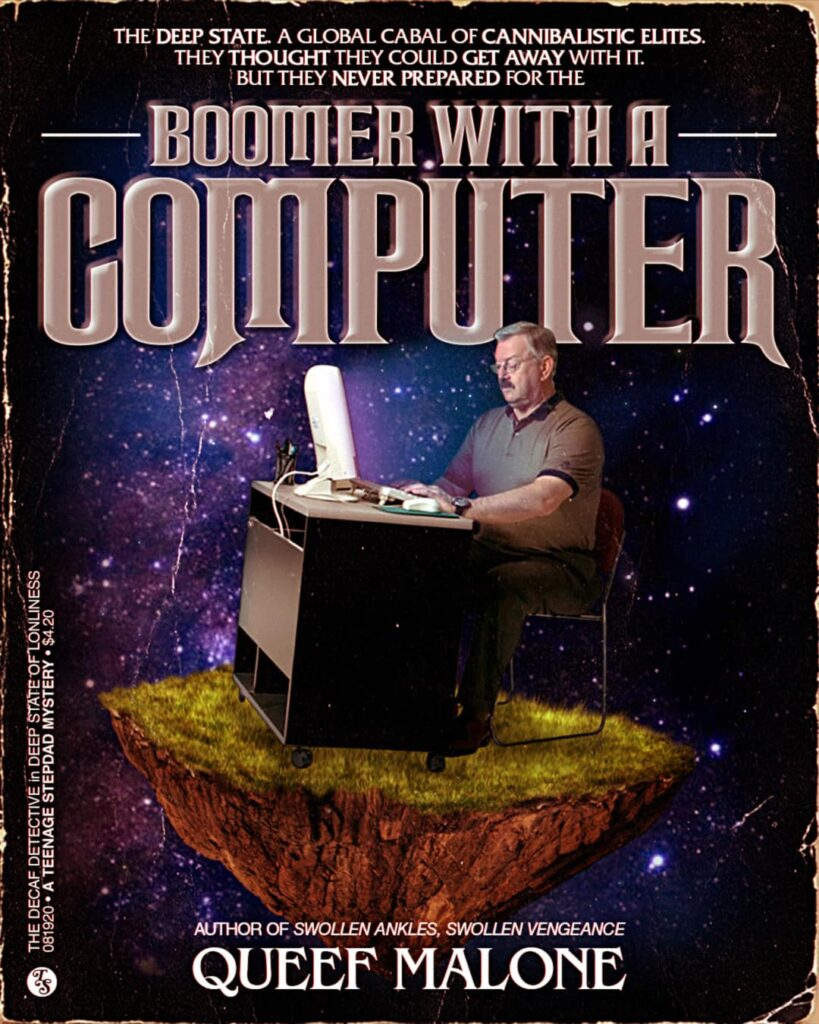"""Photo: Cover of """"Boomer with a Computer"""". Cover text reads """"The DEEP STATE. A global cabal of CANNIBALISTIC ELITES. They THOUGHT they could GET AWAY with it. But they NEVER PREPARED for the BOOMER WITH A COMPUTER! / Author of 'Swollen Ankles, Swollen Vengenace' QUEEF MALONE."""""""