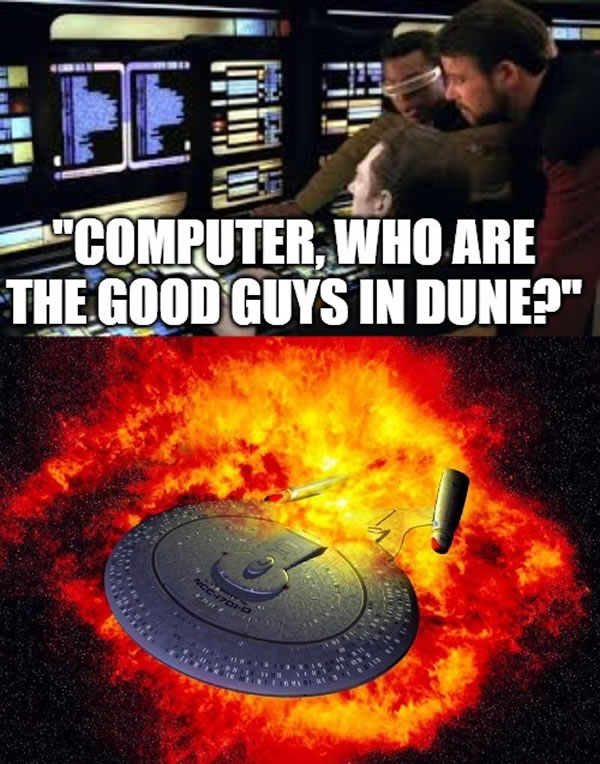 "Two-panel meme. Panel 1: The science station on the USS Enterprise-D bridge with Data, LaForge, and Riker asking ""Computer, who are the good guys in Dune?"" Panel 2: The Enterprise explodes."