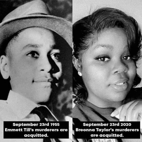 Photo: 1. Emmett Till —September 23rd 1955: Emmett Till's murderers are acquitted / 2. Breonna Taylor —September 23rd 2020: Emmett Till's murderers are acquitted.