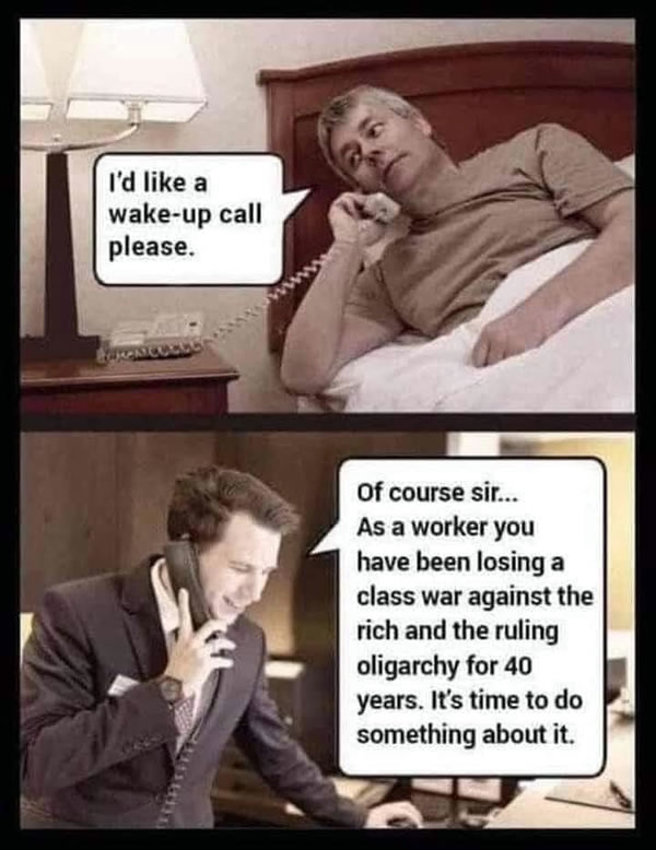 "Photo comic — Man in hotel room: ""I'd like a wake-up call please."" Front desk: ""Of course sir... As a worker, you have been losing a class war against the rich and the ruling oligarchy for 40 years. It's time to do something about it."""