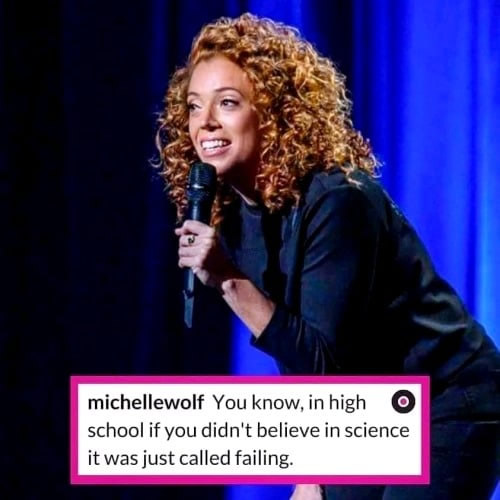 "Photo: Michelle Wolf: ""You know, in high school, if you didn't believe in science, it was just called failing."""