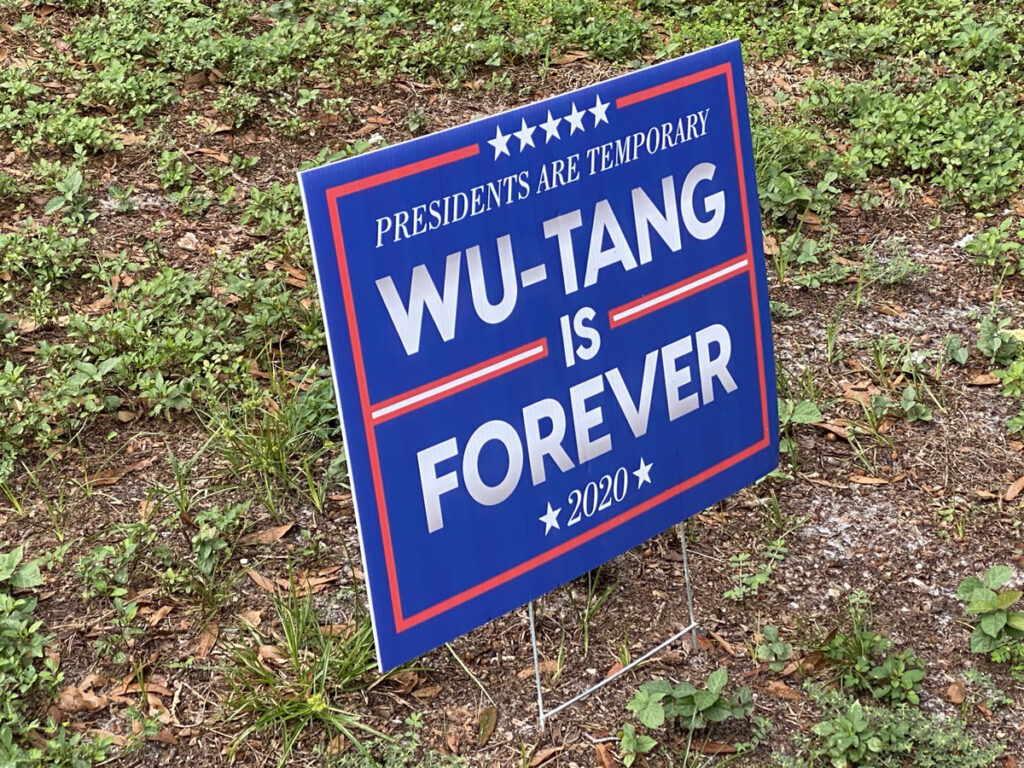 "Photo: U.S. election campaign-style sign that reads: ""Presidents are temporary. Wu-Tang is forever 2020."""