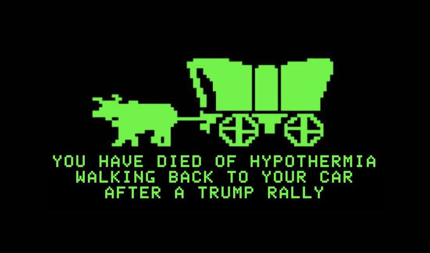 "Graphic: Old-school ""Oregon Trail"" covered wagon graphic with the text ""You have died of hypothermia walking back to your car after a Trump rally""."