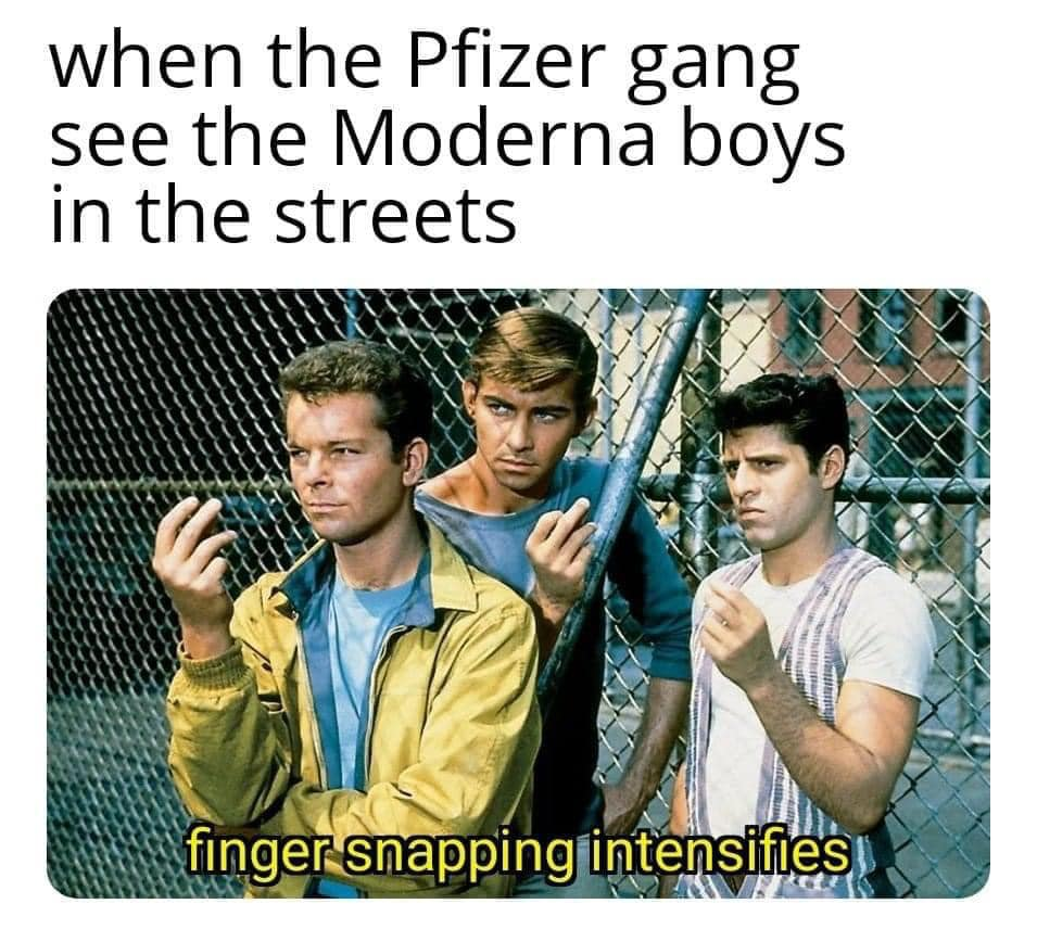 "Scene from the film version of ""West Side Story"" featuring the Jets leaning against a chain link fence, snapping their fingers. Headline reads ""When the Pfizer gang see the Moderna boys in the streets"" and the caption reads ""Finger snapping intensifies"""