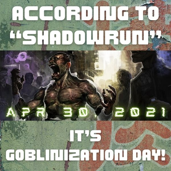 """Banner, featuring ork: April 30, 2021 —According to """"Shadowrun"""", it's Goblinization Day!"""